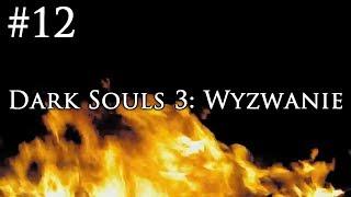 Dark Souls 3: Wyzwanie [#12] - POTĘŻNY MARATON