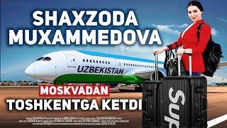 SHAXZODA MUXAMMEDOVA TOSHKENTGA KETDI
