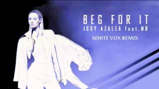 Iggy Azalea ft. MØ - Beg For It (White Vox Remix)