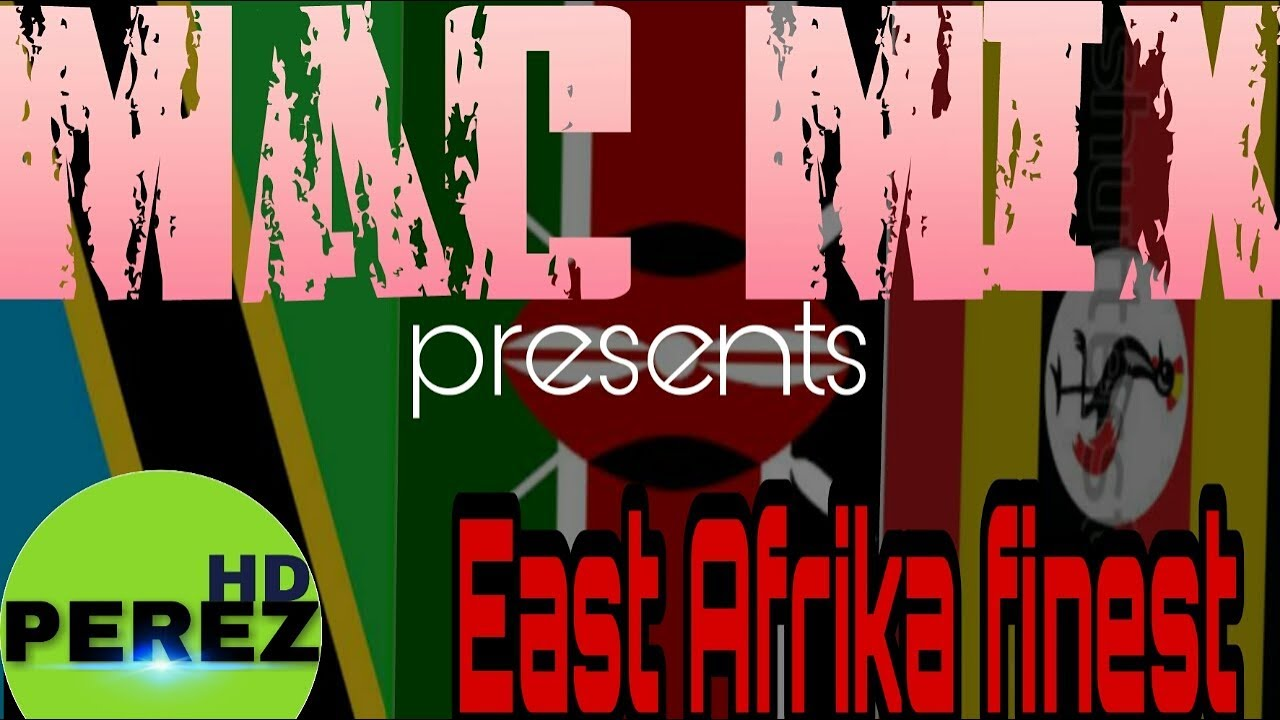 2018 NEW KENYA SONGS | BONGO | UGANDA | MAC MIX | EAST AFRICA FINEST