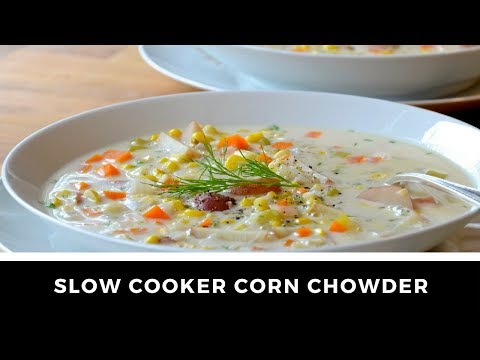 Easy CORN CHOWDER | Make It With Your Slow Cooker, Crock Pot Or Instant Pot