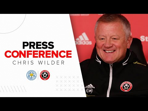 Chris Wilder | Leicester City v Sheffield United | Pre-match press conference