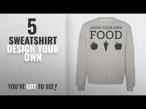 Top 10 Sweatshirt Design Your Own [2018]: Grow Your Own Food Nice Vegetables And Fruits Design