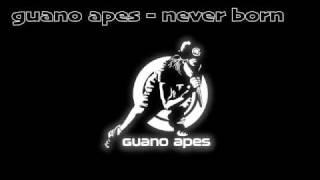GUANO APES - NEVER BORN