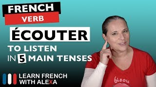 Écouter (to listen) in 5 Main French Tenses