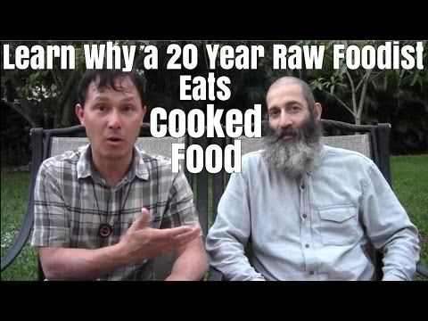 Learn Why Year Raw Foodist Eats Cooked Food
