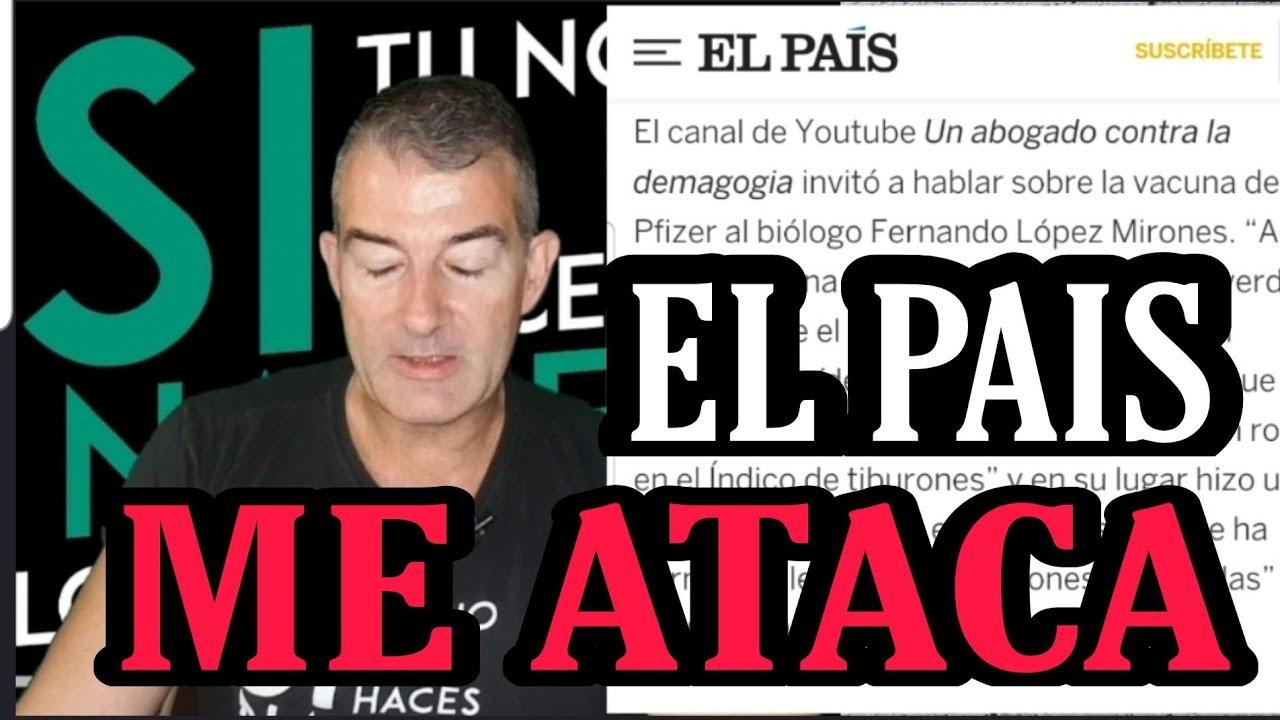 El diario EL PAÍS ME ATACA para HUNDIRME. - YouTube