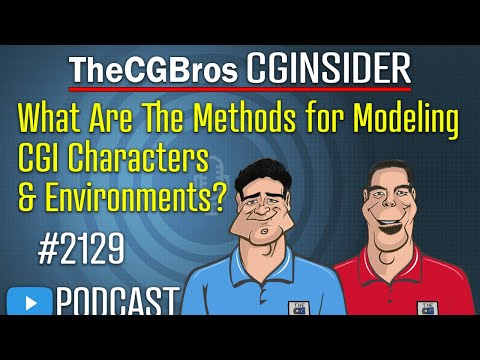 """The CGInsider Podcast #2129: """"What Are The Methods For Modeling CGI Characters & Environments?"""""""