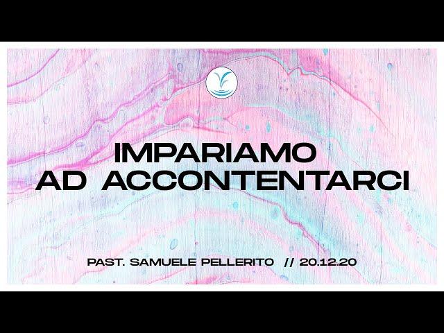 Impariamo ad accontentarci - Past. Samuele Pellerito | 20.12.20 #SundayService