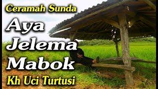 Download lagu Aya Jelema Mabok  -   Kh Uci Turtusi Pohara Jasa