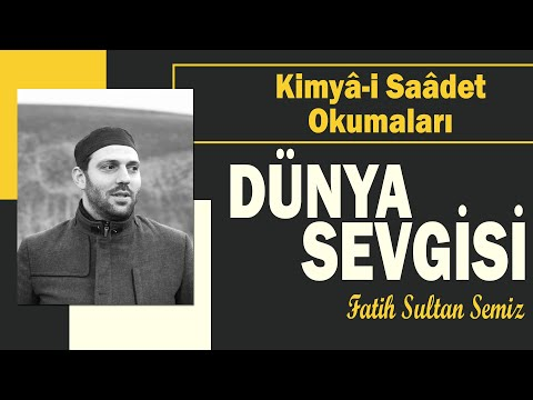 Dünya Sevgisi - Fatih Sultan SEMİZ | Kimyâ-i Saâdet #8 |