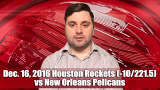 Quick Pick 12/16/16 Houston Rockets (-10/221.5) vs New Orleans Pelicans Expert Prediction