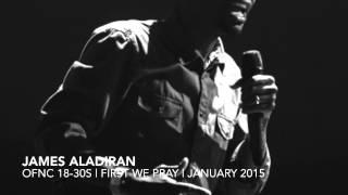 OFNC 18-30s: First We Pray - James Aladiran