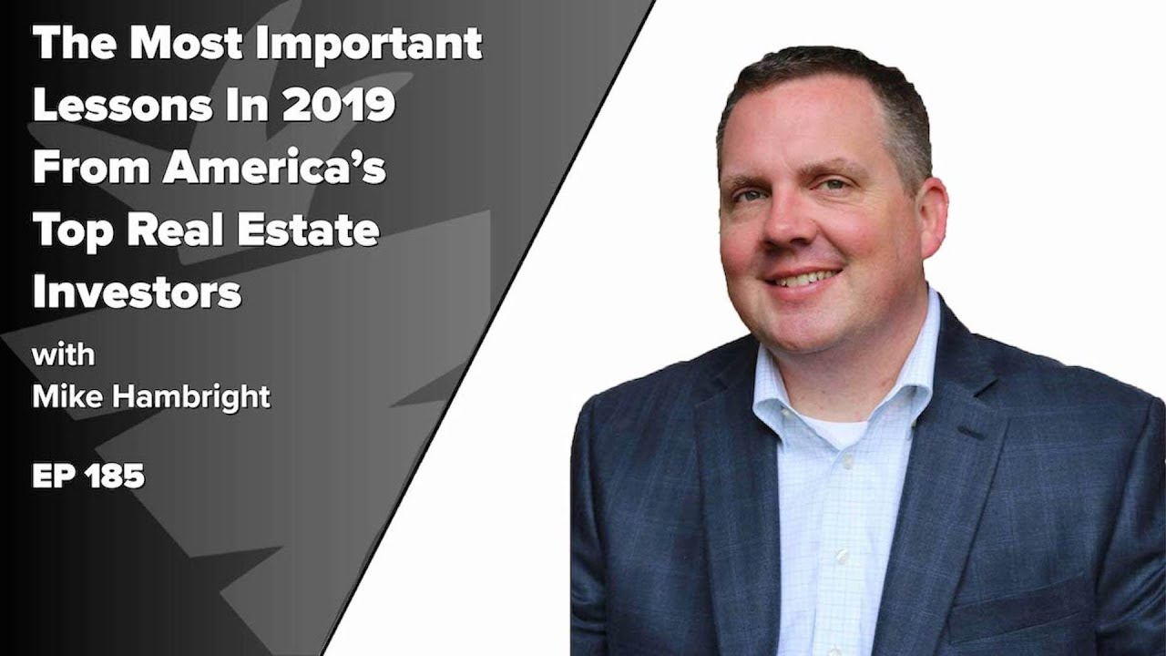 The Most Important Lessons In 2019 From America's Top Real Estate Investors w/ Mike Hambright