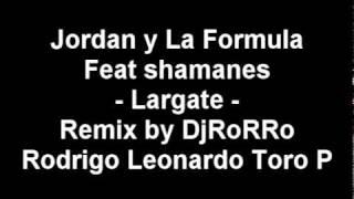 Jordan Y La Formula Ft Shamanes - Largate [ Intro Cumbia DjRoRRo 2010 ].mpg
