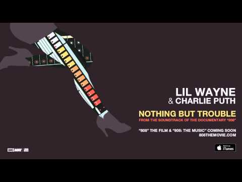 """Charlie Puth & Lil Wayne - Nothing But Trouble From the Soundtrack of the Documentary """"808"""""""
