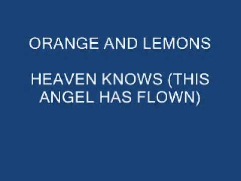 Heaven Knows (This Angel Has Flown) - Orange and Lemons HQ