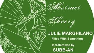 Julie Marghilano - Filled With Something (SUBB-AN Rmx) Abstract Theory 018