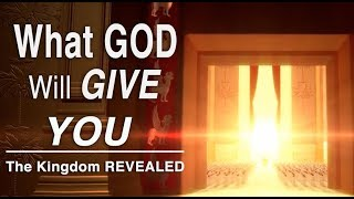 THIS is What God Will Give You! (The Kingdom of God Revealed)