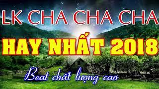 LK Cha Cha Cha Hay Nhất 2018 - CÕI NHỚ - Beat chất lượng cao