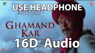 Ghamand Kar Song(16D Audio) | Tanhaji The Unsung warrior | Ajay, Kajol, Saif | Sachet-Parampara
