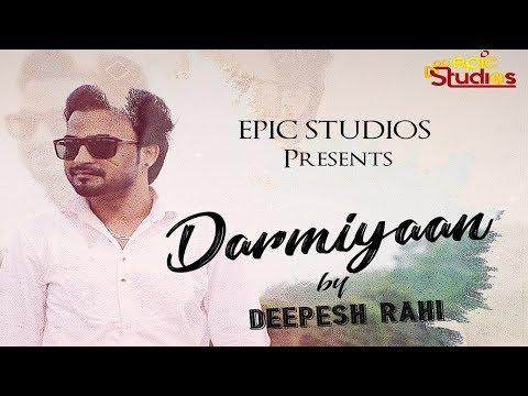 DARMIYAAN | DEEPESH RAHI | LATEST HINDI SONG 2018 | FULL AUDIO SONG | EPIC STUDIOS