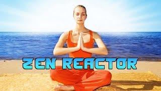 Repeat youtube video Zen Reactor