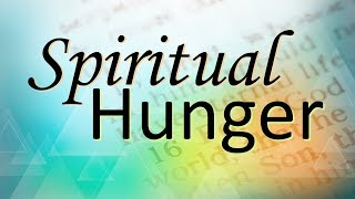 Spiritual Hunger (God Is About To Satisfy Your Heart's Cry)