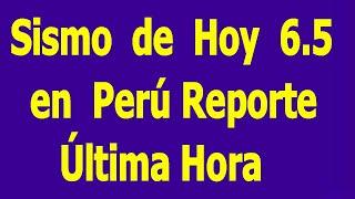 Sismos de Hoy 6.5 en peru, reporte ultima hora,  En Vivo Hyper333, el temblor fue ajustado en 6.2.