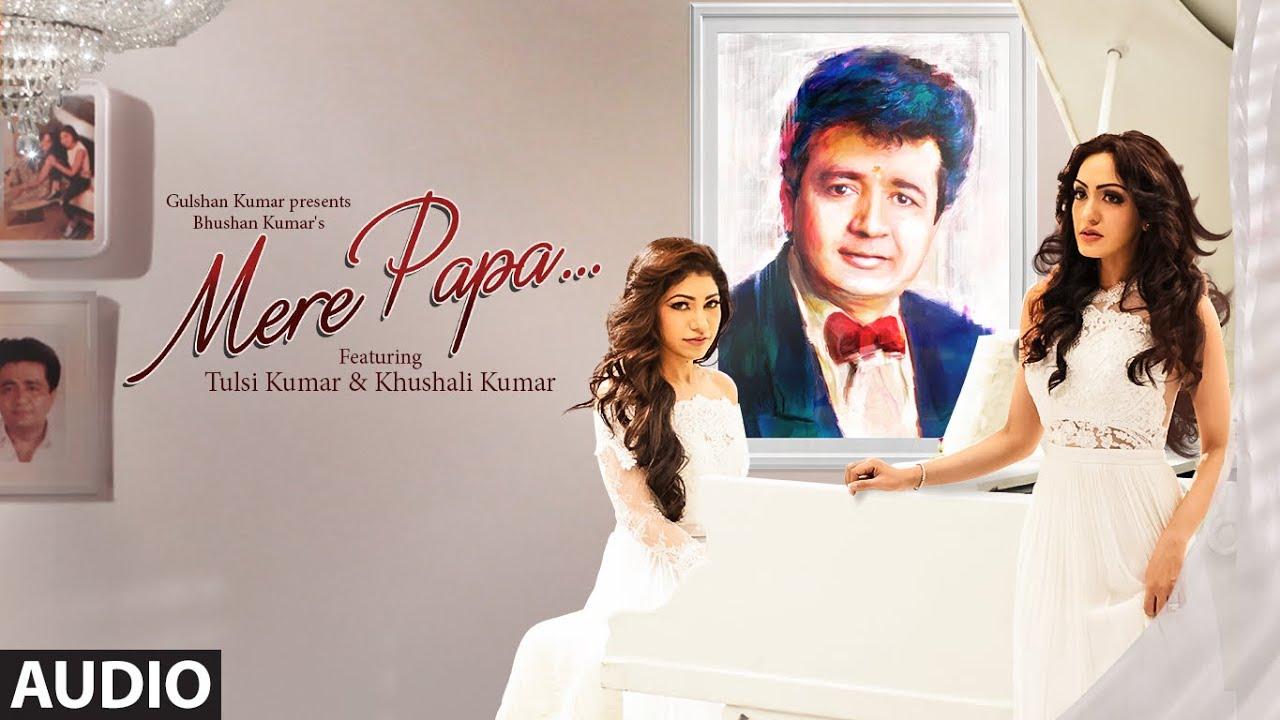 Mere Papa Full Song   Tulsi Kumar, Khushali Kumar   Jeet Gannguli   T-Series