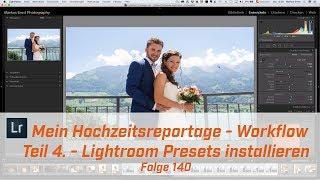 Mein Hochzeitsreportagen - Workflow Teil 4 Lightroom Presets installieren# Folge 140