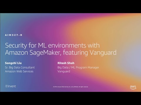 AWS re:Invent 2019: Security for ML environments w/ Amazon SageMaker, featuring Vanguard (AIM327-R1)
