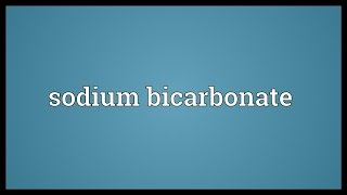 Sodium bicarbonate Meaning