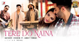 Tere Do Naina - Alternate Ending|Official Lyric Video|Gourov- Roshin Ft. Ankit Tiwari