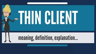 What is THIN CLIENT? What does THIN CLIENT mean? THIN CLIENT meaning, definition & explanation