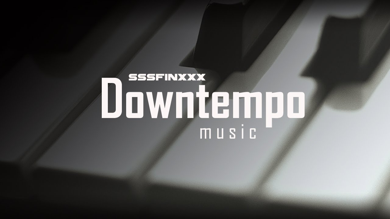 BEST Downtempo music mix - Piano beats | trip hop / lounge / chill out |  2017