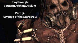 Playthrough: Batman Arkham Asylum Part 15:  Revenge of the Scarecrow