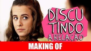 Vídeo - Making Of – Discutindo a Relação