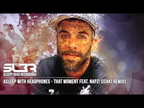 Asleep with Headphones - That Moment feat  napz! ( [SAK] Remix)