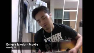 Enrique iglesias-Maybe cover by JK