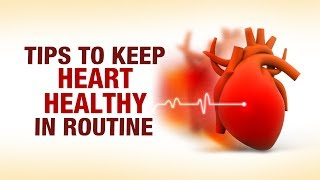 Tips to Keep Heart Healthy in Routine - Fitness Top 10