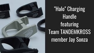"The ""Halo"" Charging Handle featuring Team TANDEMKROSS member Jay Sonza"