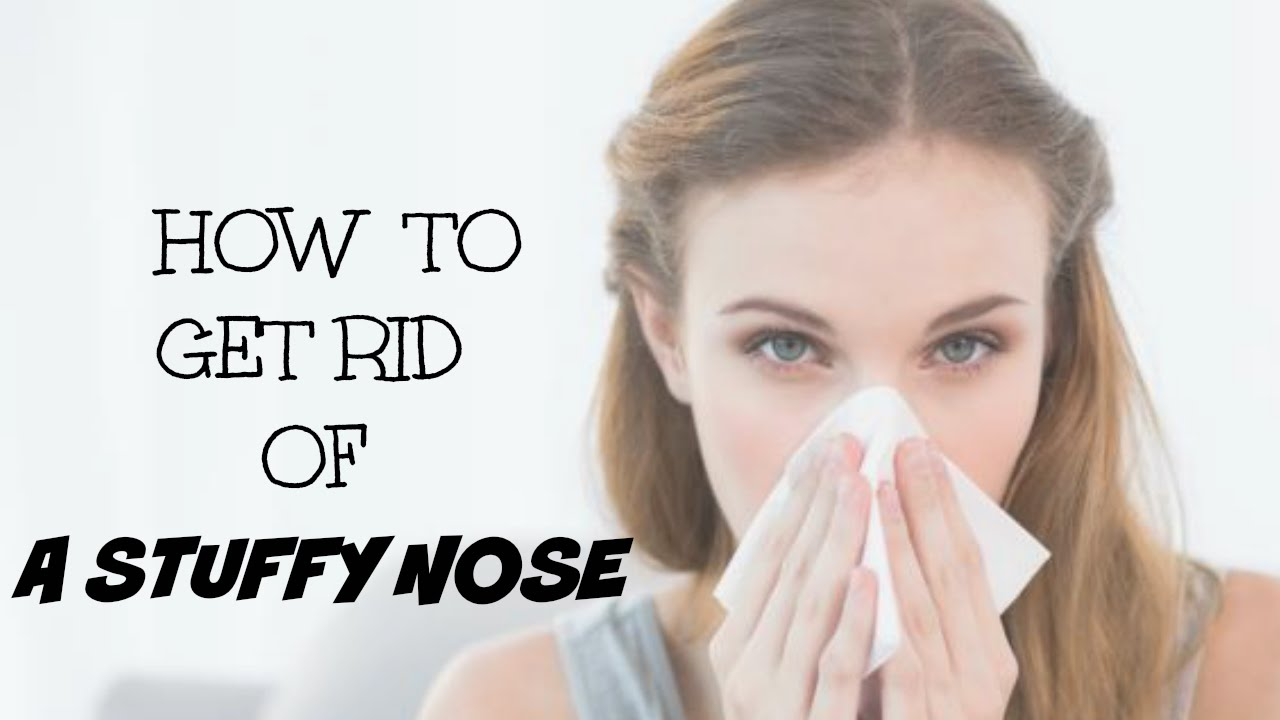 How To Get Rid Of A Stuffy Nose Fast advise