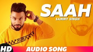 Saah (Audio Song) | Sammy Singh | Jaani | B Praak | Latest Punjabi Song 2018