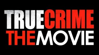 True Crime: The Movie - Full Movie [HD]