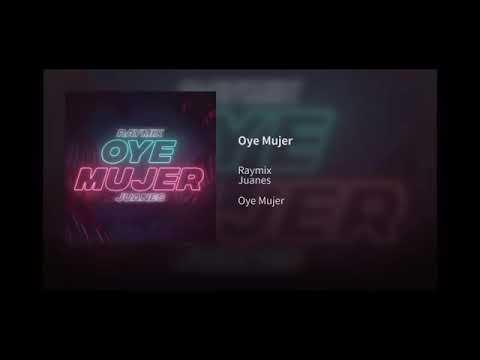 Oye mujer raymix ft juanes