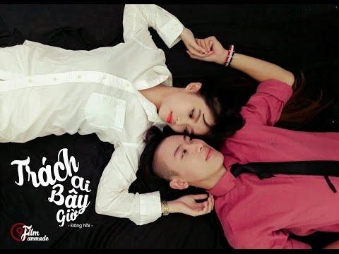 [MV Fanmade] Trách Ai Bây Giờ   Đông Nhi [9Film]