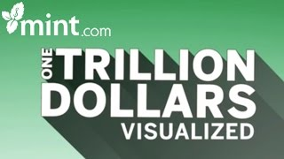 What Does One Trillion Dollars Look Like?   Mint Personal Finance Software
