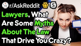 Myths YOU Believed About Law (Lawyer Stories r/AskReddit)