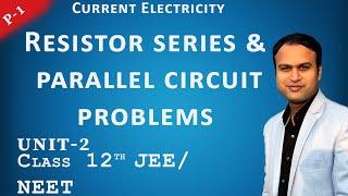 Resistor series & parallel circuit problems  Part-1 Current electricity   Unit-2   L-24   Class 12